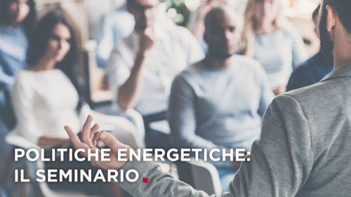 Le politiche energetiche: il seminario.